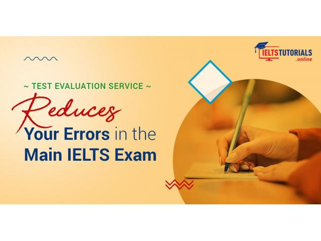 IELTS Test Evaluation Service is for Your Error-free Results