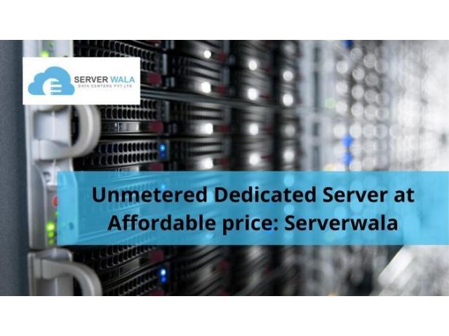 Unmetered Dedicated Server at Affordable price: Serverwala