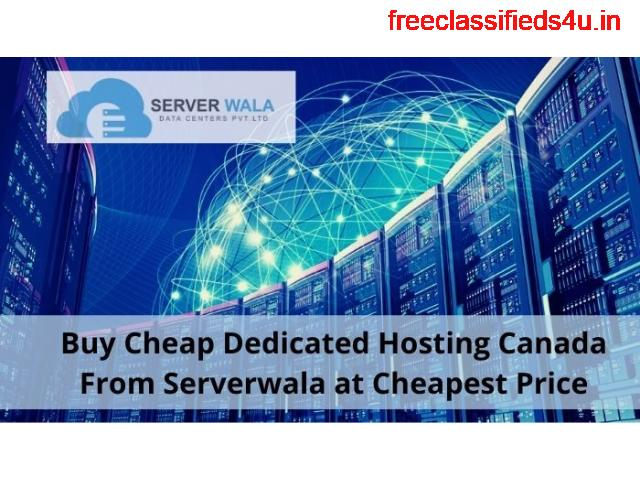 Buy Cheap Dedicated Hosting Canada From Serverwala at Cheapest Price