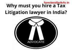 Why you choose a Tax Litigation Lawyer in India?